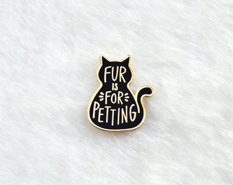 Black Cat Enamel Pin Fur is for Petting Animal Activism Gifts under 10 Lapel Pin