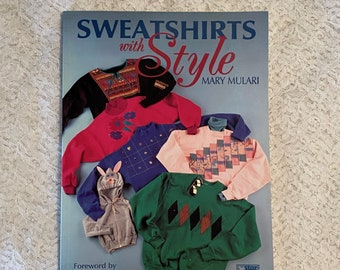 Sweatshirts with Style by Mary Mulari Vintage 1993 Sewing Craft Book Making Clothes Winter Wear Comfy Clothes Cute Ugly Sweaters