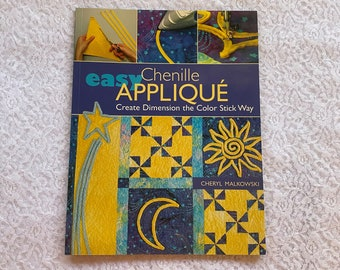 Easy Chenille Applique, Create Dimension the Color Stick Way by Cheryl Malkowski Quilting Book Craft Book Projects Quilts Bags Accessories