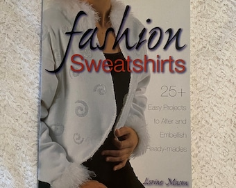 Fashion Sweatshirts by Lorine Mason 2004 Sewing Craft Book Guide Jackets Hoods Childrens' Clothes Stylish Clothes