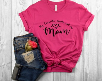 Mom Shirt - Favorite People - Gift for Mom - My Favorite People Call Me Mom - Mom Graphic T-shirt