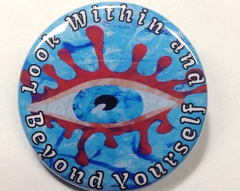 """Acid Glass Limited Edition Pin Back Button """"Look Within and Beyond Yourself"""" Pin Back Button, All Seeing Eye Pin, Metaphysical Art Button"""
