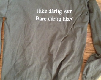 """Norwegian Saying Shirt Roughly Translated: """"there's no bad weather, only bad clothing"""" Long Sleeve Adult army green"""