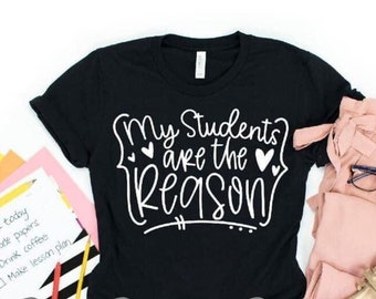 My STUDENTS Are THE REASON White Screen Print Ink Design Bella Canvas Short Sleeve Shirt Adult Size Shirt Teacher School Love Student Teach