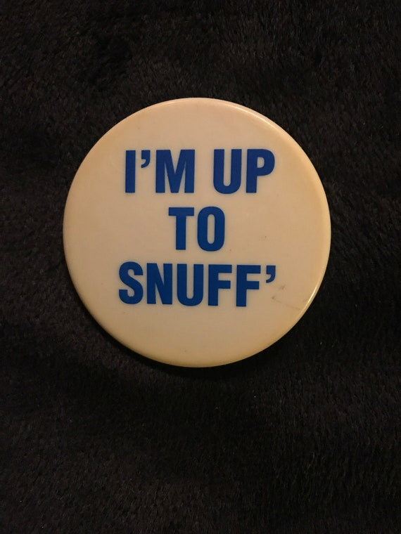 Vintage Im Up To Snuff Pinback Button. Pin Back Button. | Etsy