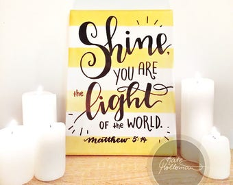 SHINE Your are the LIGHT of the World - Original Hand Painted Gold Striped Canvas with Black Lettered Bible Verse, by Kate Holloman