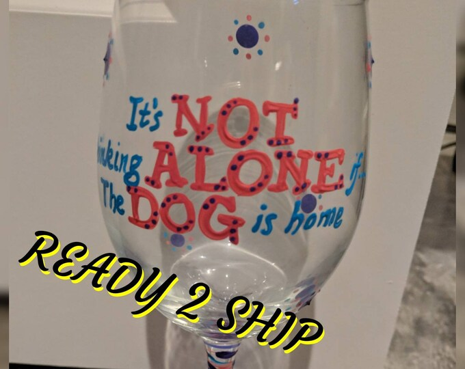 Featured listing image: It's not drinking alone if the dog is home wine glass ready to ship