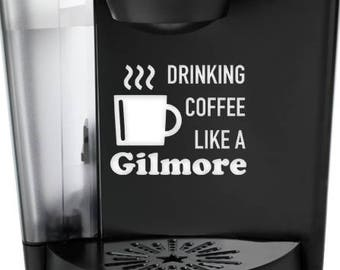 Coffee Like a Gilmore, Gilmore Girls Keurig Decal, Coffee Decals, Gilmore Girls SVG, Coffee Cup SVG, Gilmore Girls Decal