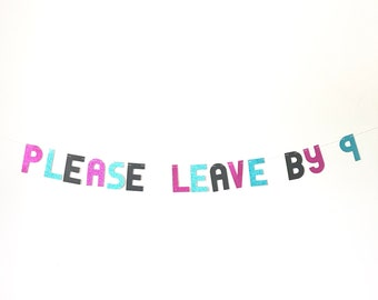 Please Leave By 9 Banner - Funny Glitter Party Garland, Bachelorette Party Sign, Birthday Decor, Housewarming, Anniversary Decorations