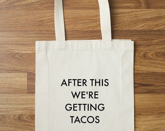 After This We're Getting Tacos Tote | Tote Bag | Farmers Market Tote | Reusable Tote | Printed Tote Bag | Gym Bag | Work Out Tote