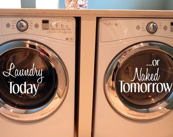 Washer and Dryer Decal, Laundry Today or Naked Tomorrow, Laundry Wall Decal, Laundry Sign, Laundry Room Decal, Laundry Room Wall Decal