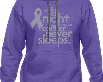 I Walk All Night Because Cancer Never Sleeps - Relay for Life - Hoodie Sweatshirt