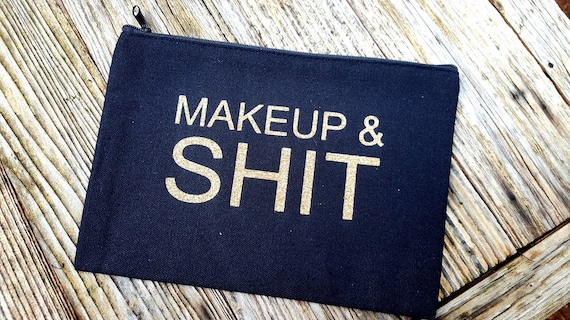 Makeup & Shit  Bag