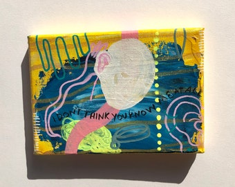 "I Don't Think You Know Me At All ~  Acrylic Painting on 5"" x 7"" Canvas by Sam Pletcher ~ Abstract Artwork"