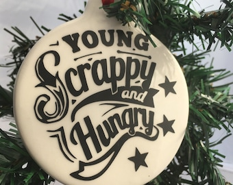 New Young, Scrappy, and Hungry Hamilton Themed Ornament