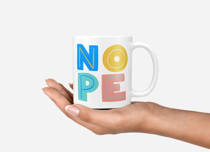 Nope Mug Funny Mug Statement Mug Sarcastic Mug Typographic image 0