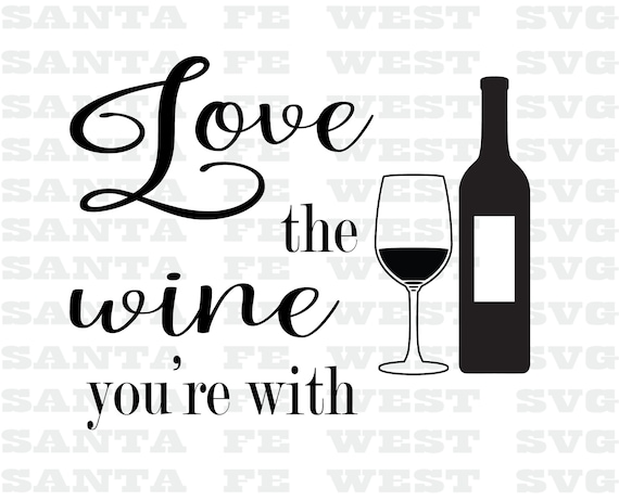 Love The Wine You Re With Svg Cricut Silhouette Etsy