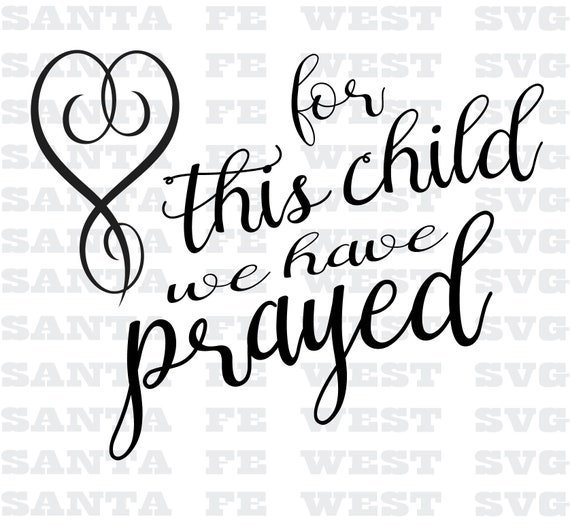 For This Child We Have Prayed Svg Cricut Silhouette Etsy