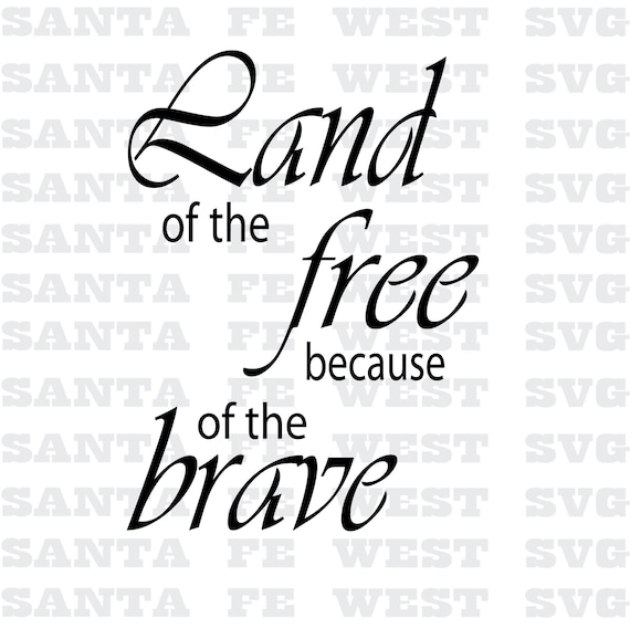 Land Of The Free Because Of The Brave Vector Svg Cricut Etsy
