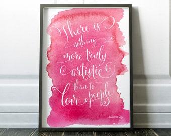 There is nothing more truly artistic than to love people, Vincent Van Gogh Quote, Art Print, Gift, Love Quote, Wedding Gift, Watercolor