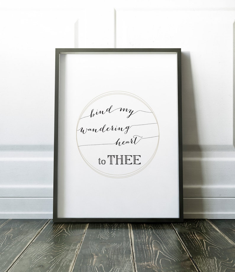 Bind my wandering heart to Thee Art Print Religious Quote image 0