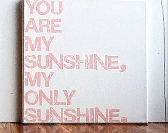 You are my sunshine my only sunshine, 12X12 Canvas Sign, Wall Art, Pink and White, Quote