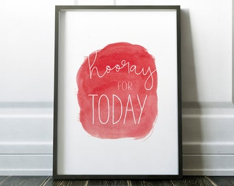 Hooray for today, Art Print, Gift, Inspirational Quote, Motivational Quote, Watercolor, Dorm Room