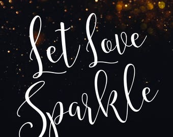 Let Love Sparkle - 5 x 7 - Instant Download