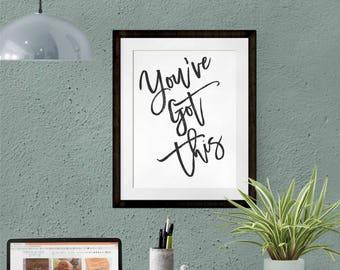 You've got this printable, inspirational print, DIY motivation download, graduation gift, class of 2018 gift, pep talk, inspirational gift