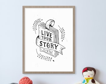 Live Your Story Inspirational Quote, Book Art, Art Print, Illustration, Hand Lettered Print, Book Nursery, Motivational Quote, Literary Gift