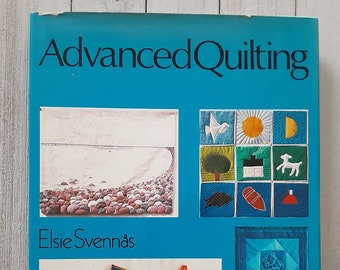Advanced Quilting, Elsie Svennas, 1980, Hardcover, Translated from Swedish, Patchwork, Applique, Make, Patch, Mend, Alter Clothes, Toys