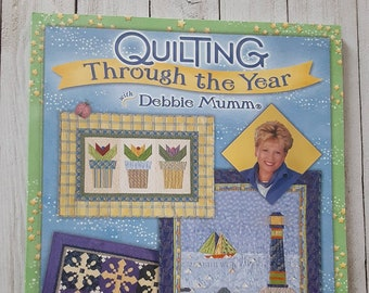 Quilting Through the Year, Debbie Mumm, 2002, Quilts, Wall Coverings, Pillows, Decor, Pots, Accessories, Table Toppers, Banners, Centerpiece
