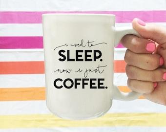Coffee Cup, I Used To Sleep Now I Just Coffee Mug, Gift For Mom, Gift For Her, Ceramic Mug, Mom Of Toddler Gift, Coffee Mug, Funny Mug