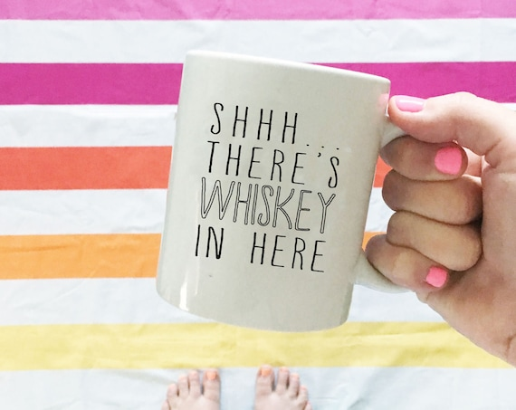 Coffee Mug, Shhh... There's Whiskey In Here, Funny Mug, Coffee Mugs For Men, Unique Gift, Typography Mug, Booze Cup, Gift For Him