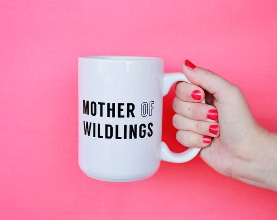 Mom Gift, Mother Of Wildlings Mug, Gift For Her, Funny Mugs, Mug For Coffee Lover, Gifts Under 20, Inspirational Mug, Gift For Wife New Mom