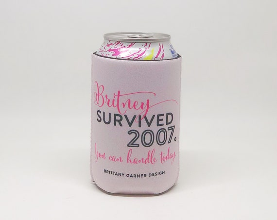 Gift Under 10, BFF Gift For Her, Britney Survived 2007, Gift Women For Her, Funny Can Coozie, 90 Inspired Can Cooler, Beer Cooler Craft Brew