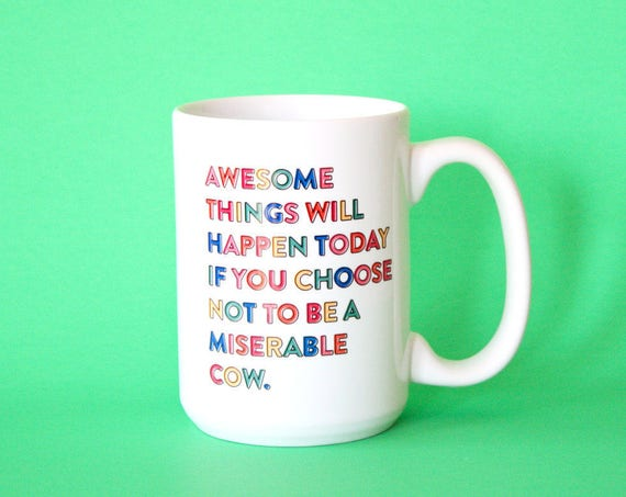 Awesome Things Will Happen Today If You Choose Not To Be A Miserable Cow, Funny Mug, Ceramic Mug, Inspirational Coffee Mug For Women and Men