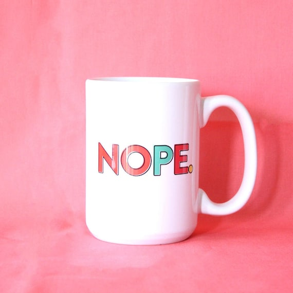 Girlfriend Gift, Coffee Mug, Nope Mug, Introvert Mug, Quote Mug, Ceramic Mug, Typography Mug, Unique Gift Idea, Gift For Coworker