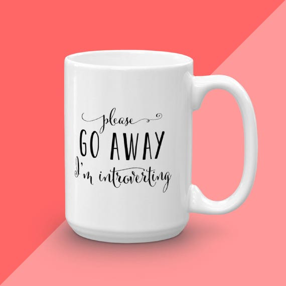 Coffee Mug, ORIGINAL Introverting Mug, Calligraphy Mug, Please Go Away I'm Introverting, Funny Mug, Ceramic Mug, Unique Mug, Gift Idea