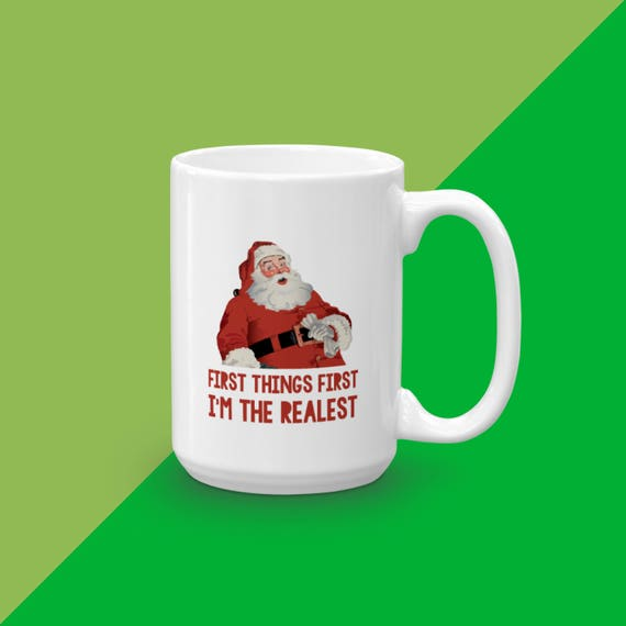 Holiday Mug, Ceramic Mug, First Things First I'm The Realest Santa Mug, Christmas Mug, Stocking Stuffer, Funny Gift, Gift For Coffee Lover