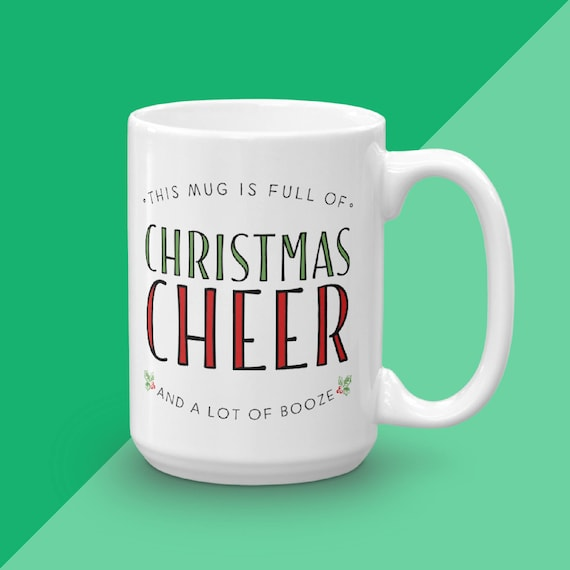 Christmas Mug, This Mug is Full of Christmas Cheer (And A Lot Of Booze), Holiday Coffee Mug, Funny Mug, Unique Coffee Mug Gift