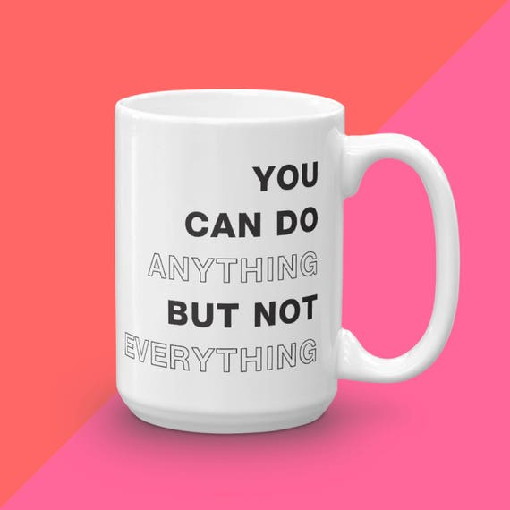 You Can Do Anything But Not Everything, Mug with Sayings, Mug Gift For Her, Mom Mug Gift, Inspirational Mug, Gift Under 25, Brittany Garner