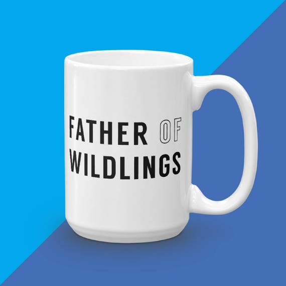 Fathers Day Gift, Dad Gift, Funny Dad Mug, Coffee Mug, Gifts For Father's Day, Father Of Wildlings, Dad Birthday, Gifts From Daughter Son