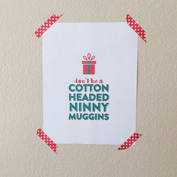 Christmas Decorations, Christmas Quote Print, Don't Be A Cotton Headed Ninny Muggins, Elf Art Print, Christmas Printable Art