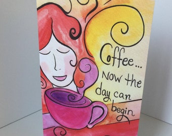 Coffee Now the Day can Begin Blank Greeting Card for coffee lovers