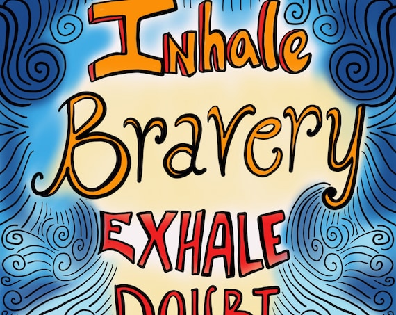 Inhale Bravery Exhale Doubt 8x8 Art Print