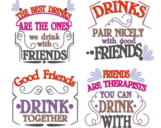 Drinks and Friends quotes... Awesome gift for good friend, towel decoration, unique kit - machine embroidery designs - for hoops 4x4 and 5x7