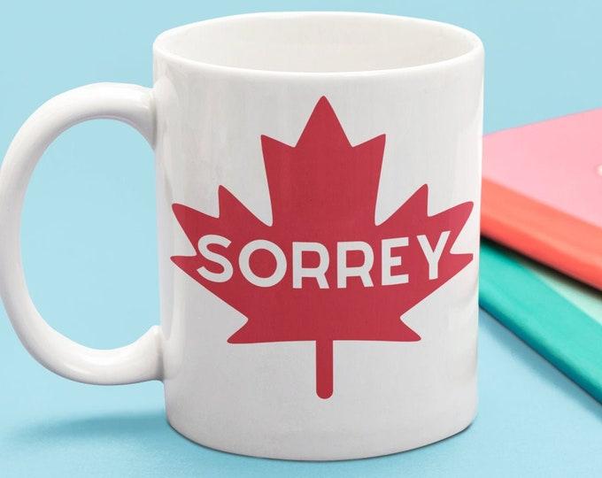 Mug Sorrey Canada Canadian sorry Ontario maple leaf BC Quebec Canadiens eh funny humorous gift mug large coffee mug