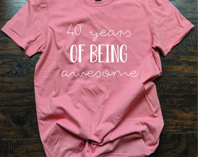 Forty T Shirt  40 years of  being awesome shirt  Women's Fortieth Birthday Shirt 40 birthday T Shirt Relaxed Fit Unisex Fit Women's Fit