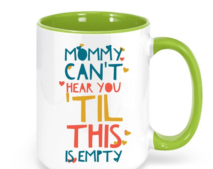 Mug Mommy can't hear you til this is empty funny mug gift mom mother new mom baby shower Coffee Tea
